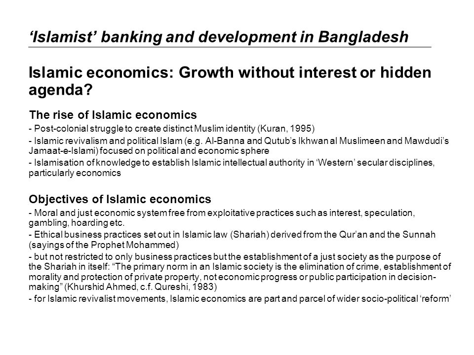 Islamist banking and development in Bangladesh Islamic economics: Growth without interest or hidden agenda.