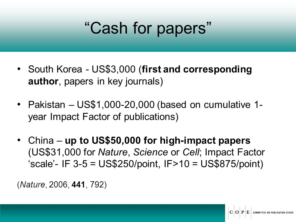 Cash for papers South Korea - US$3,000 (first and corresponding author, papers in key journals) Pakistan – US$1,000-20,000 (based on cumulative 1- yea