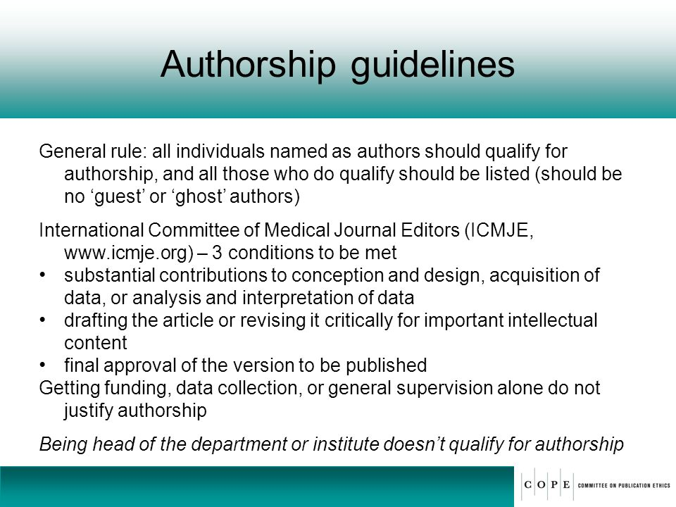 Authorship guidelines General rule: all individuals named as authors should qualify for authorship, and all those who do qualify should be listed (sho