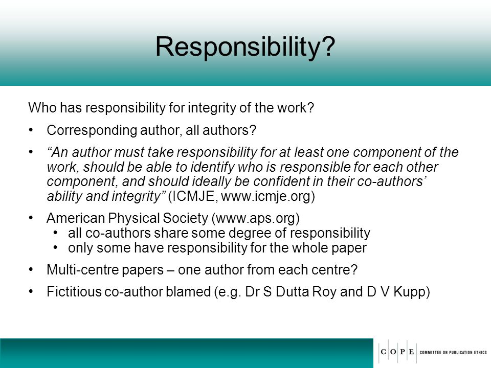Responsibility? Who has responsibility for integrity of the work? Corresponding author, all authors? An author must take responsibility for at least o