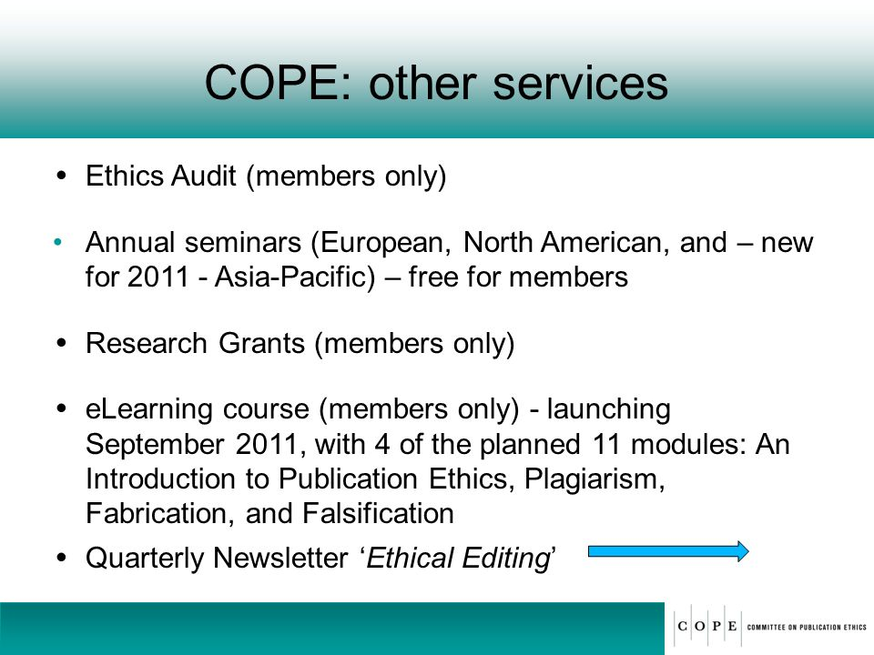 COPE: other services Ethics Audit (members only) Annual seminars (European, North American, and – new for 2011 - Asia-Pacific) – free for members Rese