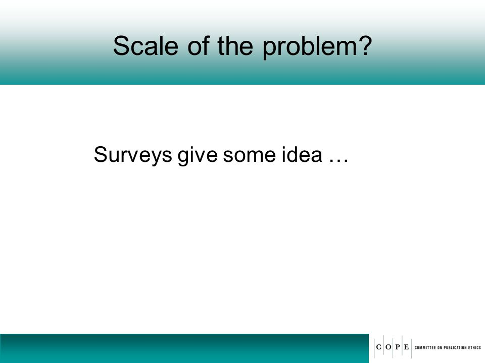 Scale of the problem? Surveys give some idea …