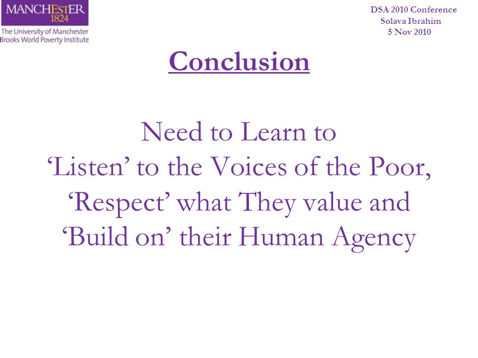 DSA 2010 Conference Solava Ibrahim 5 Nov 2010 Conclusion Need to Learn to Listen to the Voices of the Poor, Respect what They value and Build on their