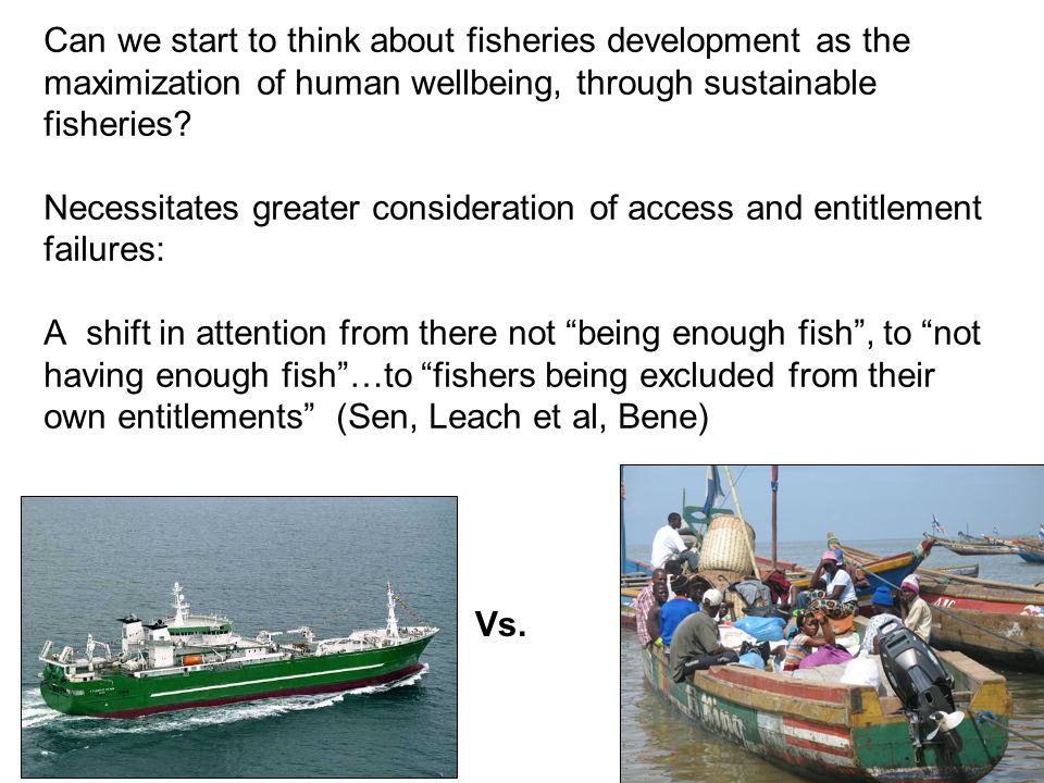 Can we start to think about fisheries development as the maximization of human wellbeing, through sustainable fisheries.
