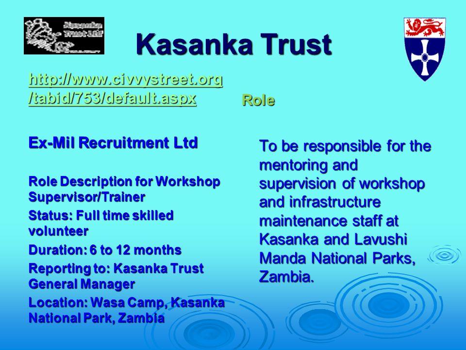 Kasanka Trust http://www.civvystreet.org /tabid/753/default.aspx http://www.civvystreet.org /tabid/753/default.aspx Ex-Mil Recruitment Ltd Role Descri
