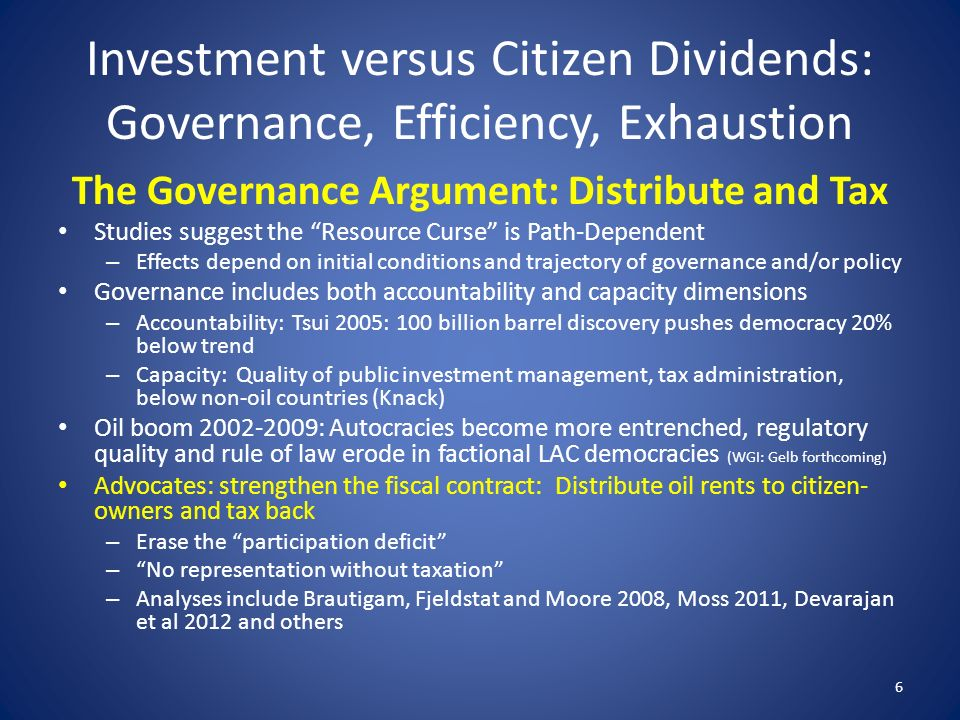 Investment versus Citizen Dividends: Governance, Efficiency, Exhaustion The Governance Argument: Distribute and Tax Studies suggest the Resource Curse