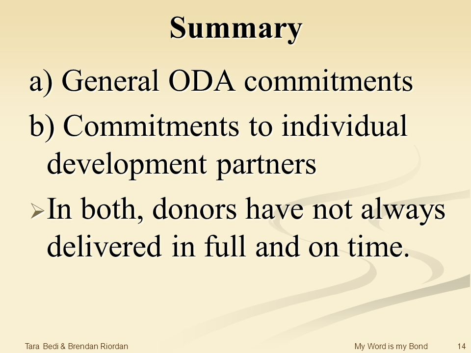 14 Tara Bedi & Brendan Riordan My Word is my Bond Summary a) General ODA commitments b) Commitments to individual development partners In both, donors