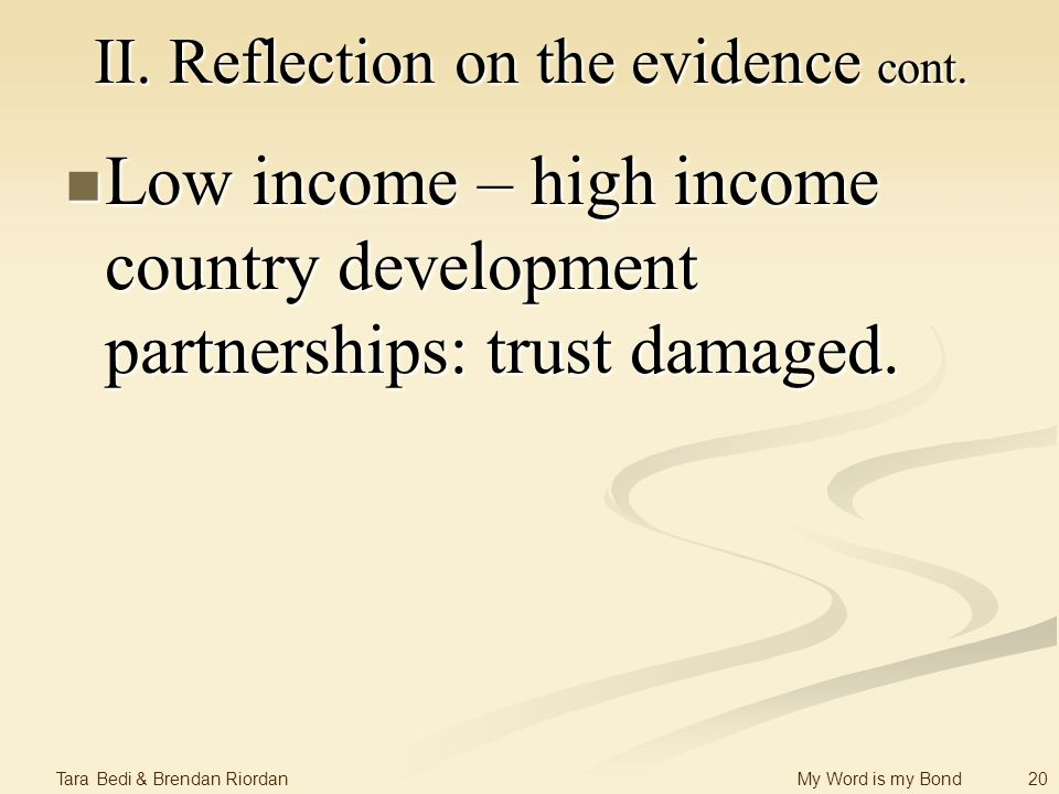 20 Tara Bedi & Brendan Riordan My Word is my Bond II. Reflection on the evidence cont. Low income – high income country development partnerships: trus