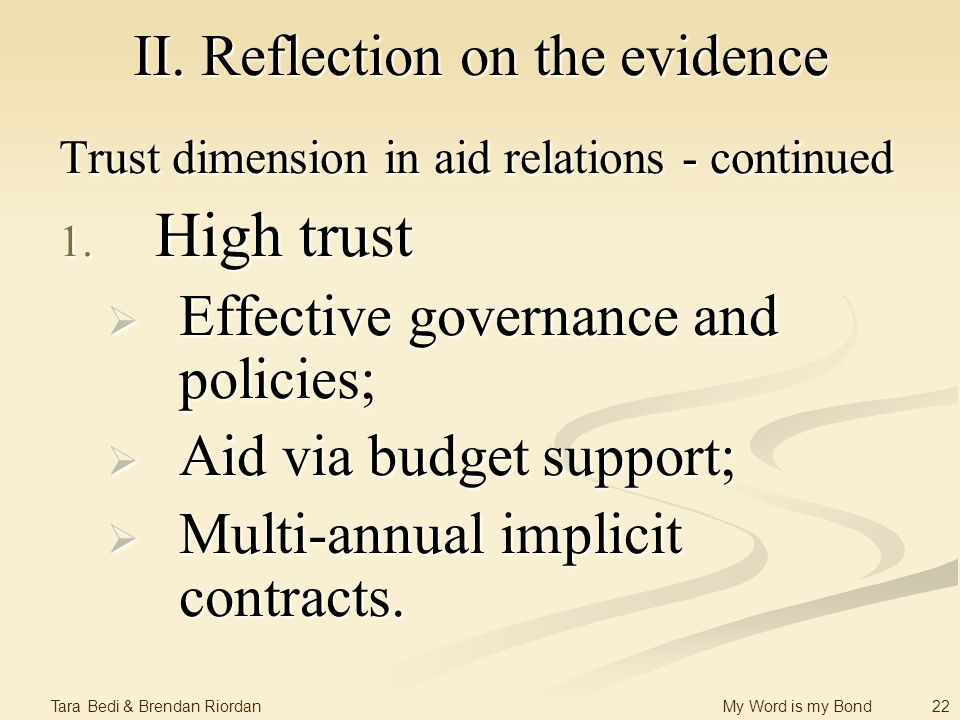 22 Tara Bedi & Brendan Riordan My Word is my Bond II. Reflection on the evidence Trust dimension in aid relations - continued 1. High trust Effective