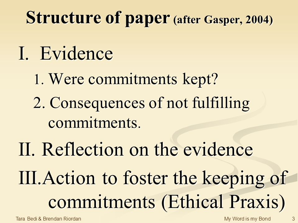 3 Tara Bedi & Brendan Riordan My Word is my Bond Structure of paper (after Gasper, 2004) I. Evidence 1. Were commitments kept? 2. Consequences of not