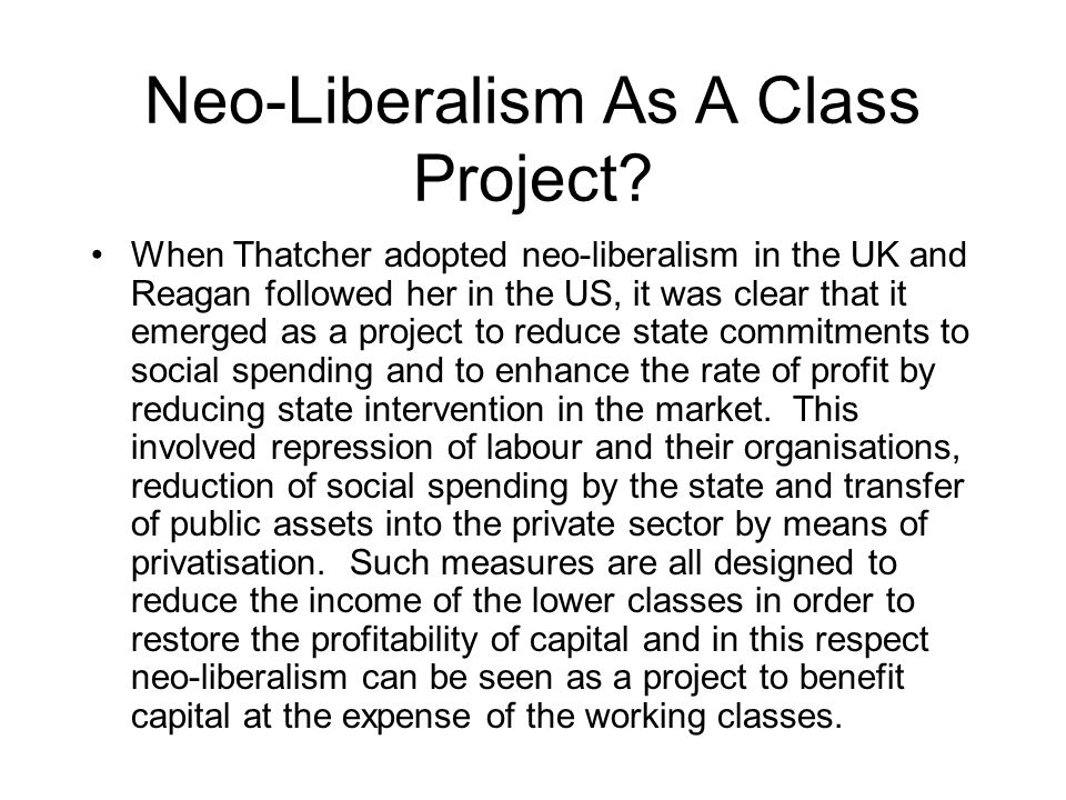Neo-Liberalism As A Class Project.