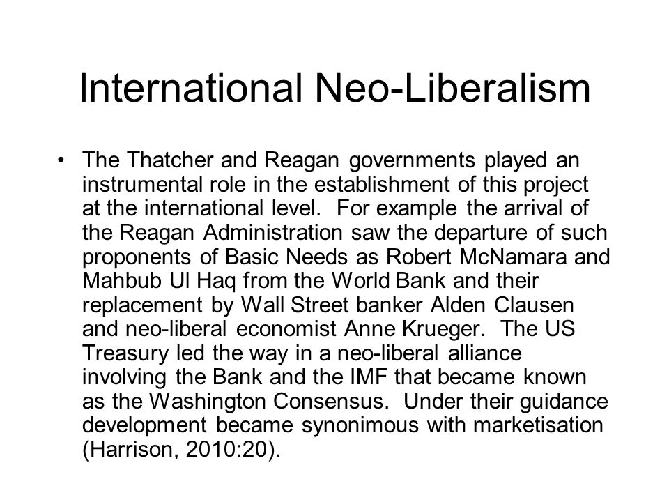 International Neo-Liberalism The Thatcher and Reagan governments played an instrumental role in the establishment of this project at the international level.