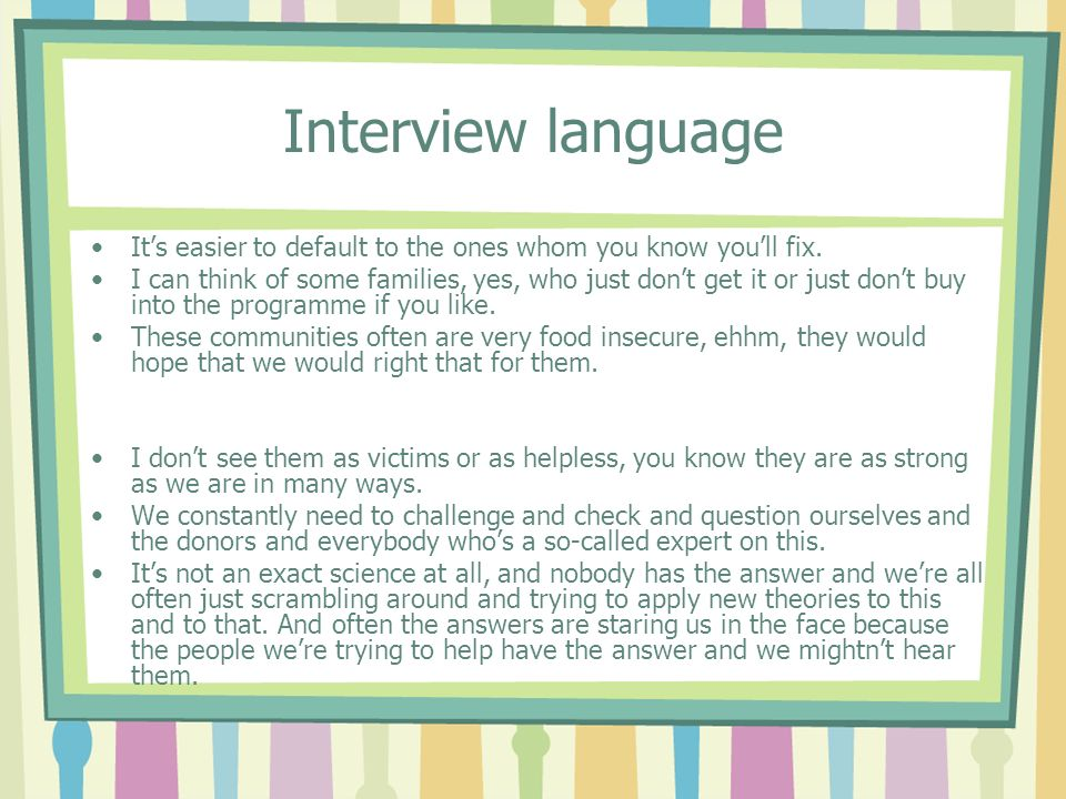 Interview language Its easier to default to the ones whom you know youll fix. I can think of some families, yes, who just dont get it or just dont buy