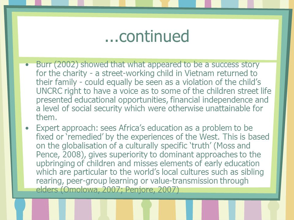 ...continued Burr (2002) showed that what appeared to be a success story for the charity - a street-working child in Vietnam returned to their family