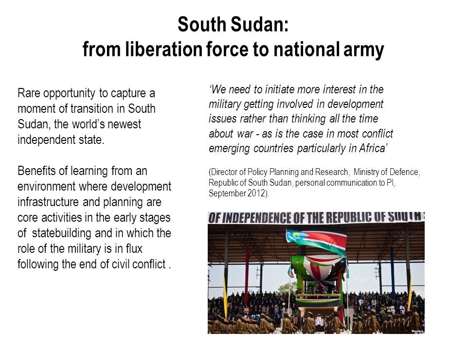 South Sudan: from liberation force to national army Rare opportunity to capture a moment of transition in South Sudan, the worlds newest independent state.
