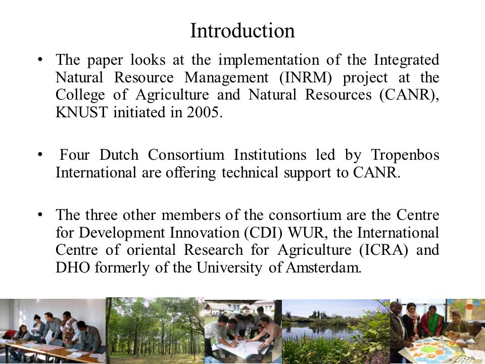 Introduction The paper looks at the implementation of the Integrated Natural Resource Management (INRM) project at the College of Agriculture and Natural Resources (CANR), KNUST initiated in 2005.