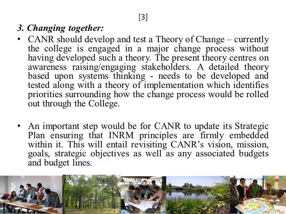 [3] 3. Changing together: CANR should develop and test a Theory of Change – currently the college is engaged in a major change process without having