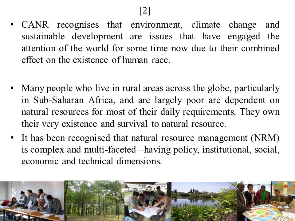 [2] CANR recognises that environment, climate change and sustainable development are issues that have engaged the attention of the world for some time