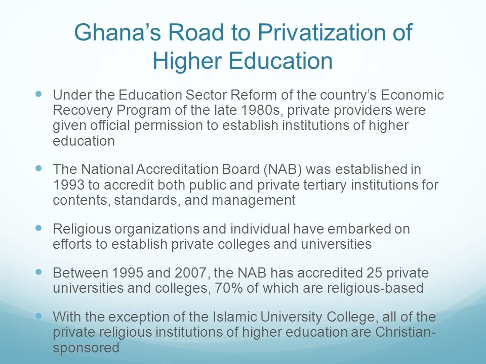 Ghanas Road to Privatization of Higher Education Under the Education Sector Reform of the countrys Economic Recovery Program of the late 1980s, privat