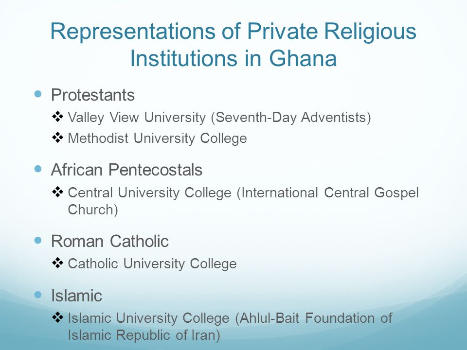 Representations of Private Religious Institutions in Ghana Protestants Valley View University (Seventh-Day Adventists) Methodist University College Af