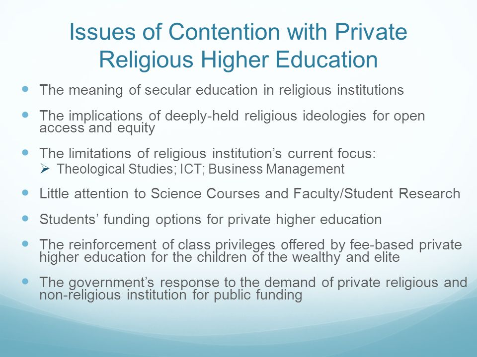 Issues of Contention with Private Religious Higher Education The meaning of secular education in religious institutions The implications of deeply-hel