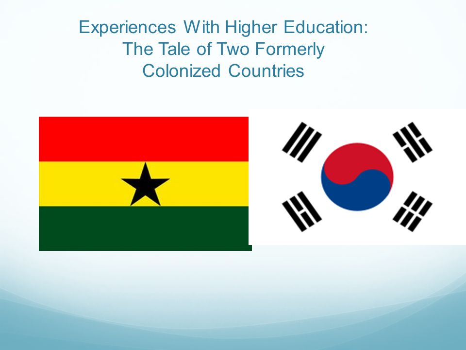 Experiences With Higher Education: The Tale of Two Formerly Colonized Countries