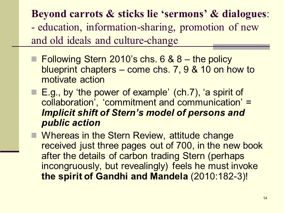 14 Beyond carrots & sticks lie sermons & dialogues: - education, information-sharing, promotion of new and old ideals and culture-change Following Ste