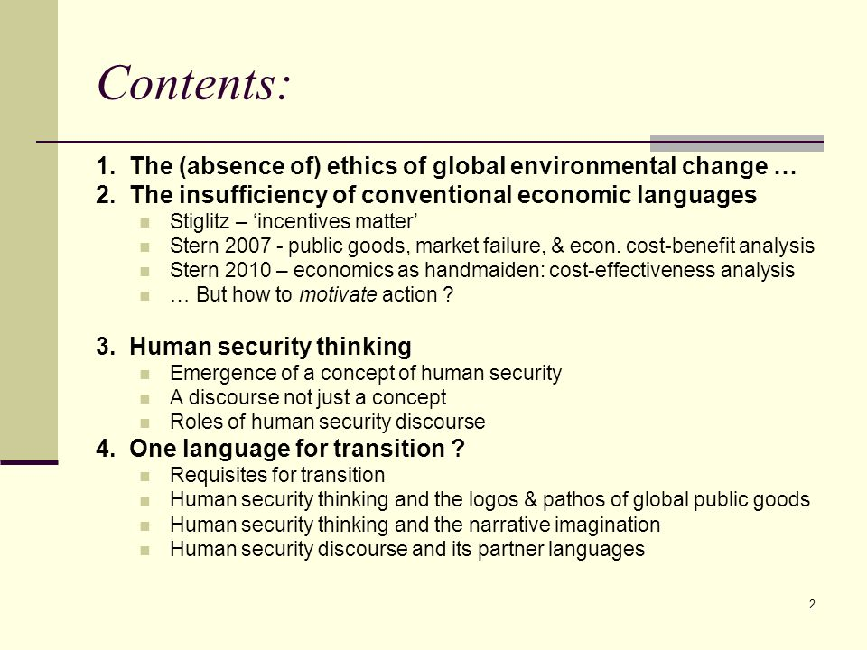 2 Contents: 1. The (absence of) ethics of global environmental change … 2. The insufficiency of conventional economic languages Stiglitz – incentives