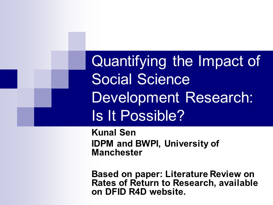 Quantifying the impact of research: the rate of return to research Similar to any other investment by the public sector, research is expected to yield benefits that are in excess of the costs of funding research.