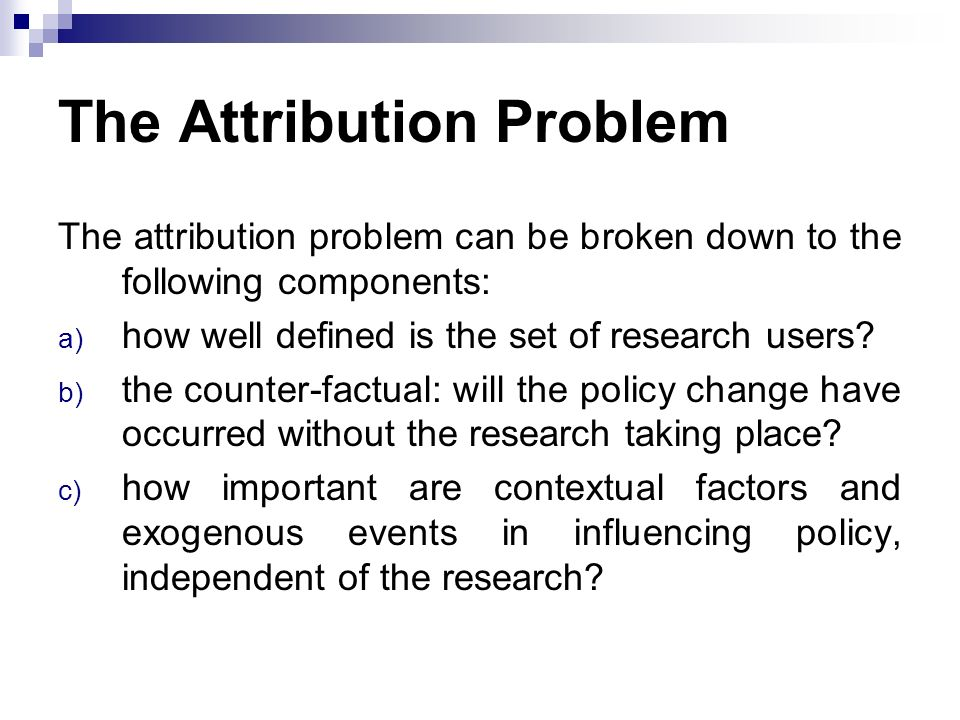 The Attribution Problem The attribution problem can be broken down to the following components: a) how well defined is the set of research users? b) t