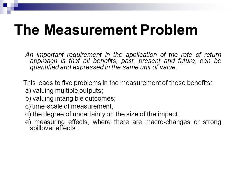 The Measurement Problem An important requirement in the application of the rate of return approach is that all benefits, past, present and future, can