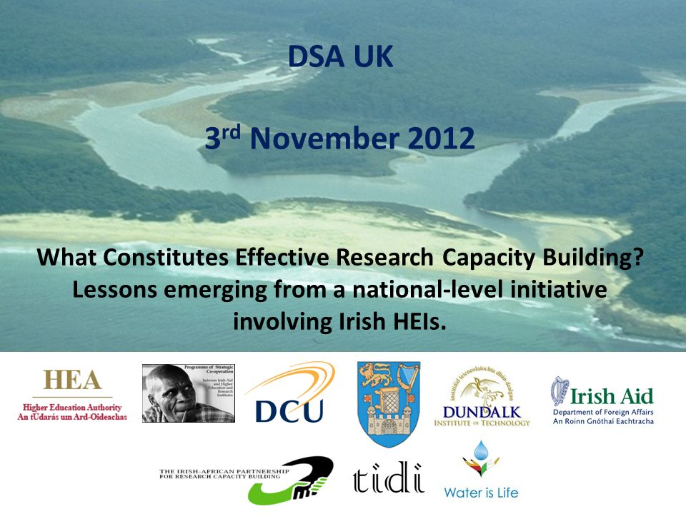 DSA UK 3 rd November 2012 What Constitutes Effective Research Capacity Building? Lessons emerging from a national-level initiative involving Irish HEI