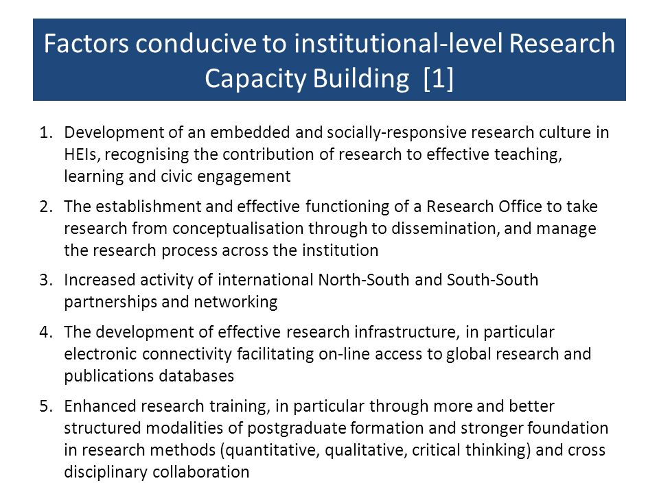 Factors conducive to institutional-level Research Capacity Building [1] 1.Development of an embedded and socially-responsive research culture in HEIs,