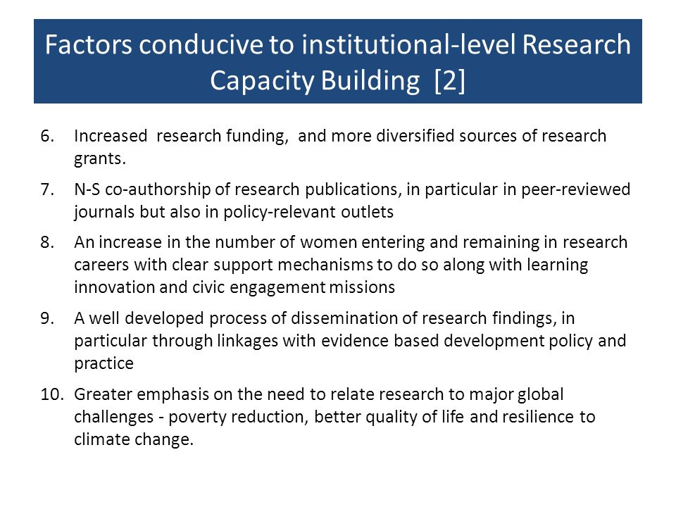 Factors conducive to institutional-level Research Capacity Building [2] 6.Increased research funding, and more diversified sources of research grants.