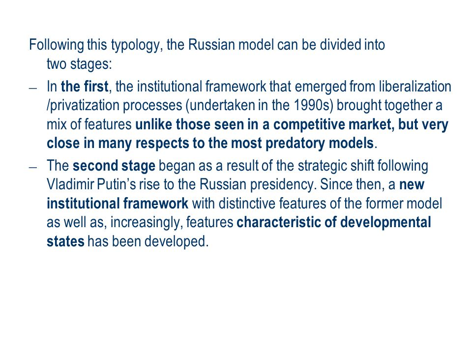 Following this typology, the Russian model can be divided into two stages: – In the first, the institutional framework that emerged from liberalizatio
