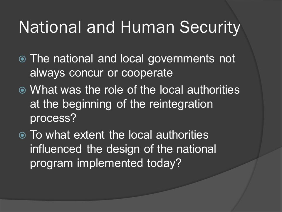 National and Human Security The national and local governments not always concur or cooperate What was the role of the local authorities at the beginning of the reintegration process.