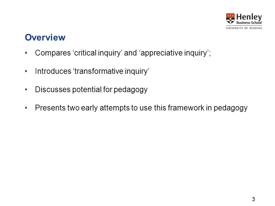 Overview Compares critical inquiry and appreciative inquiry; Introduces transformative inquiry Discusses potential for pedagogy Presents two early att