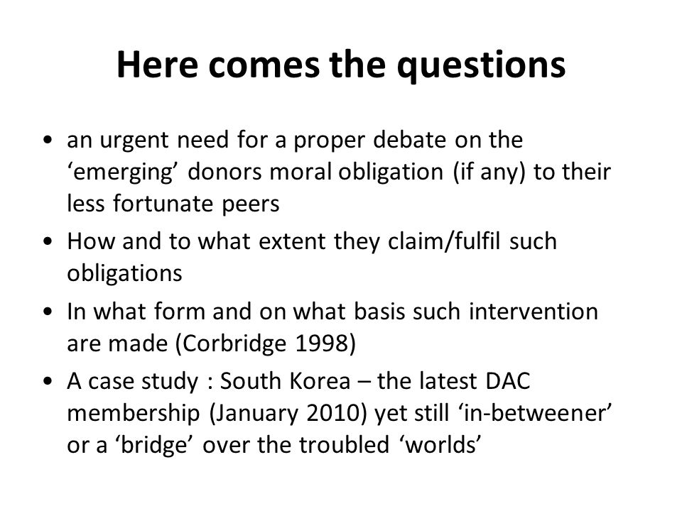 Several contexts that condition Koreas donorship 1.the only country in history - successful transition from a recipient to a donor 2.Technically still at war – a divided nation Aid to North Korea - one-country policy: economic gains first (e.g.