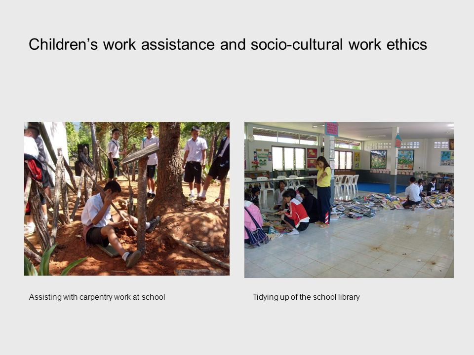 Childrens work assistance and socio-cultural work ethics Assisting with carpentry work at schoolTidying up of the school library