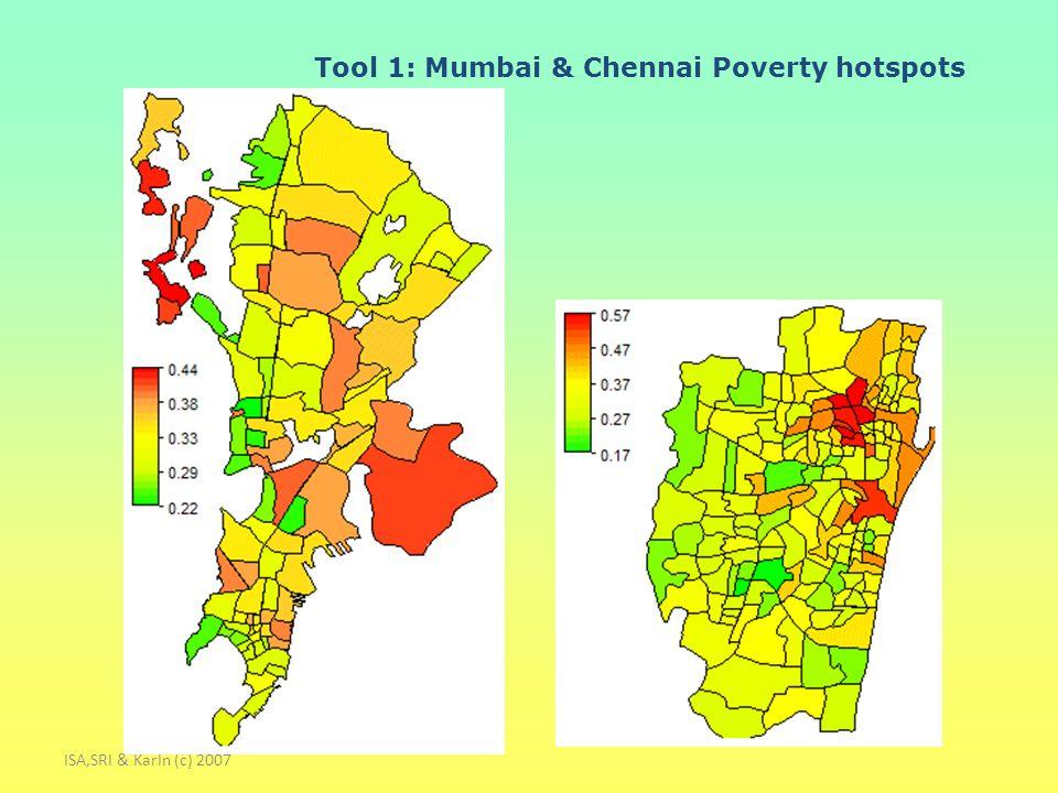 ISA,SRI & KarIn (c) 2007 Tool 1: Mumbai & Chennai Poverty hotspots