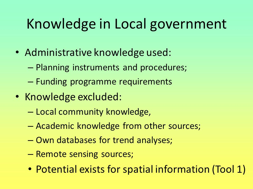Knowledge in Local government Administrative knowledge used: – Planning instruments and procedures; – Funding programme requirements Knowledge exclude