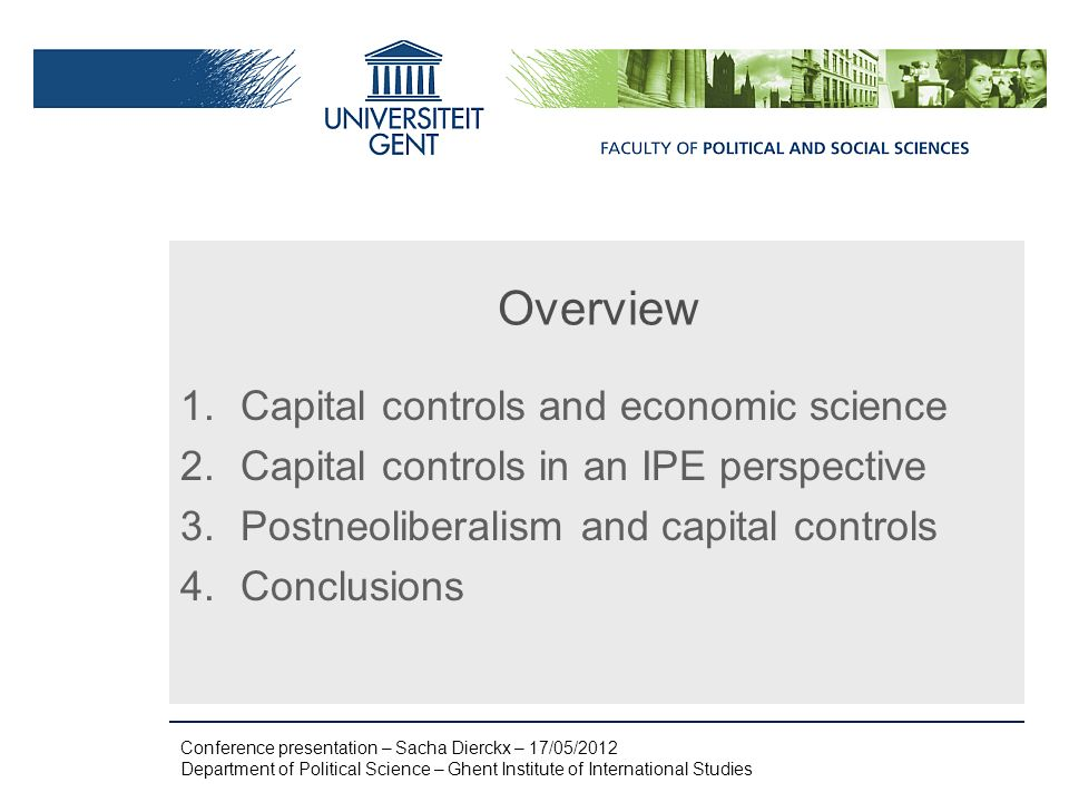Overview 1.Capital controls and economic science 2.Capital controls in an IPE perspective 3.Postneoliberalism and capital controls 4.Conclusions Confe