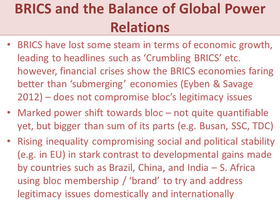 What is it? BRICS and the Balance of Global Power Relations BRICS have lost some steam in terms of economic growth, leading to headlines such as Crumb