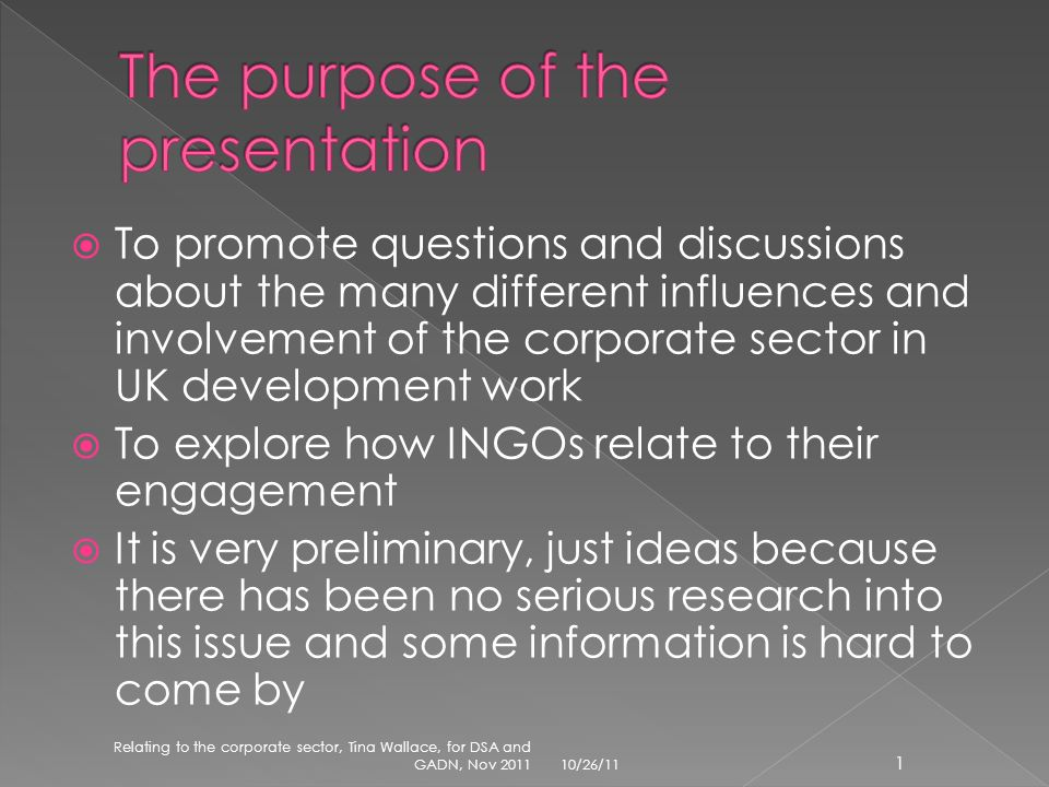 To promote questions and discussions about the many different influences and involvement of the corporate sector in UK development work To explore how