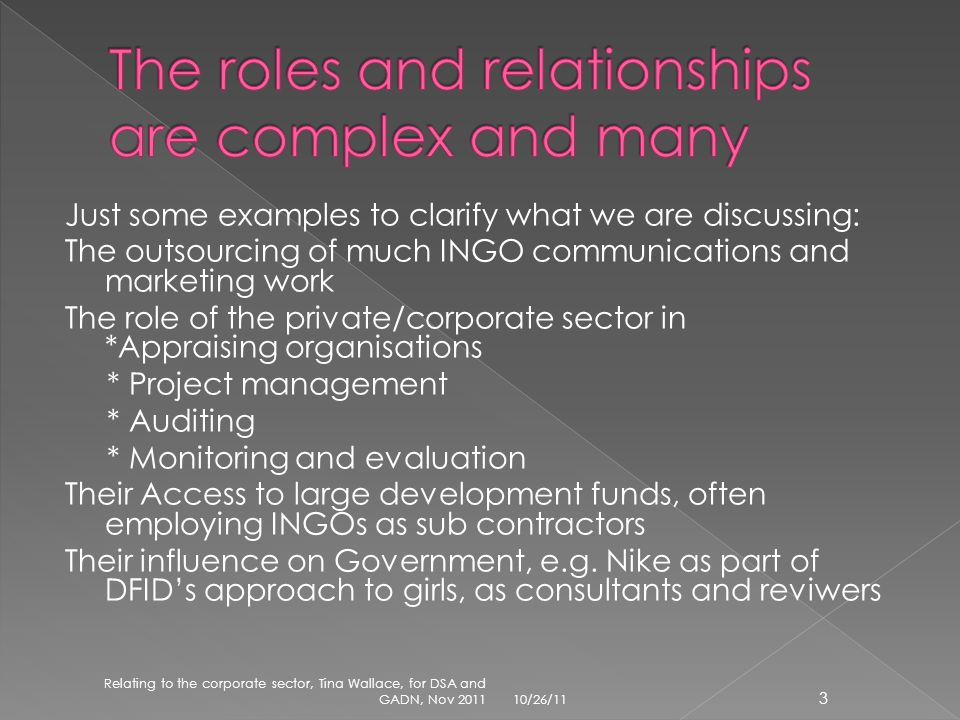 Just some examples to clarify what we are discussing: The outsourcing of much INGO communications and marketing work The role of the private/corporate