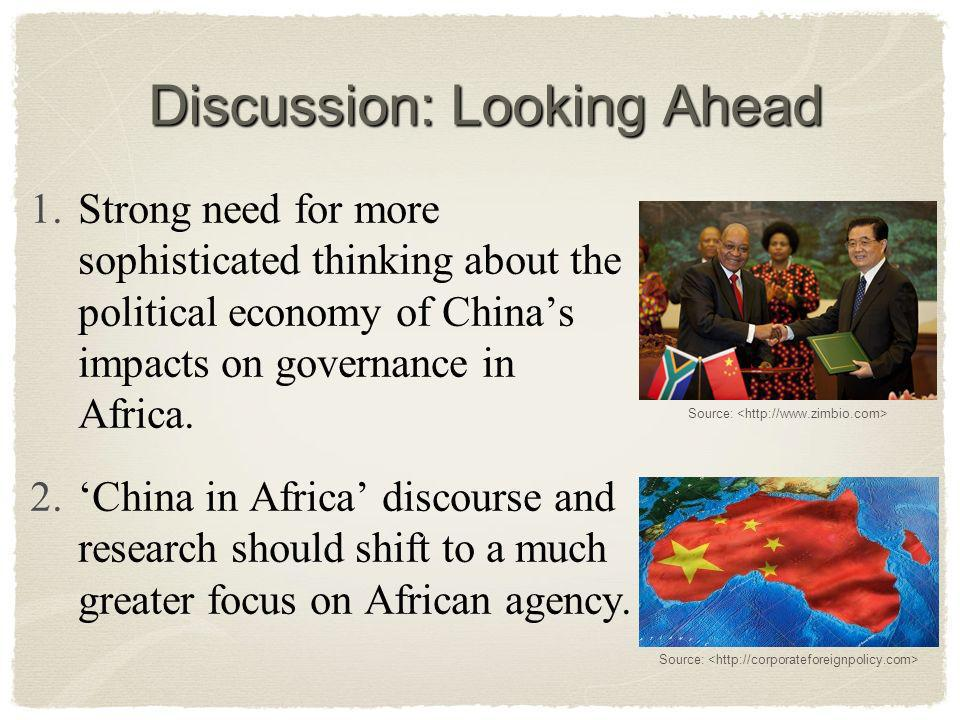 Discussion: Looking Ahead 1.Strong need for more sophisticated thinking about the political economy of Chinas impacts on governance in Africa.