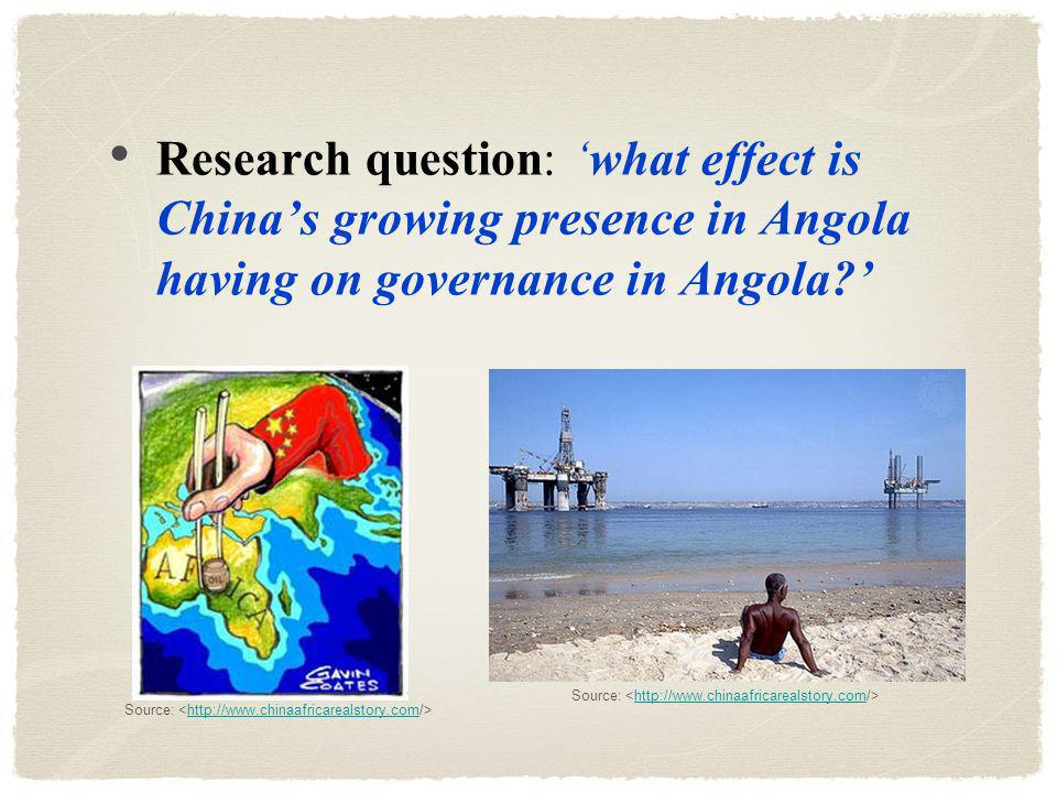 Research question: what effect is Chinas growing presence in Angola having on governance in Angola.