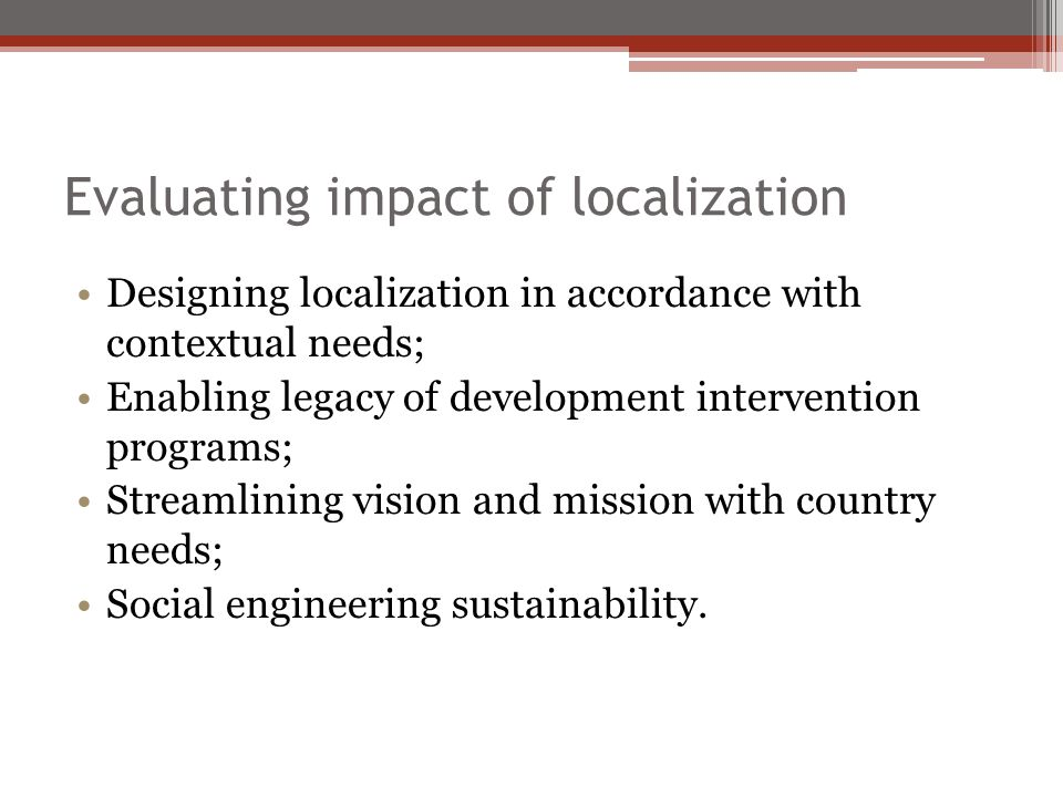 Evaluating impact of localization Designing localization in accordance with contextual needs; Enabling legacy of development intervention programs; St
