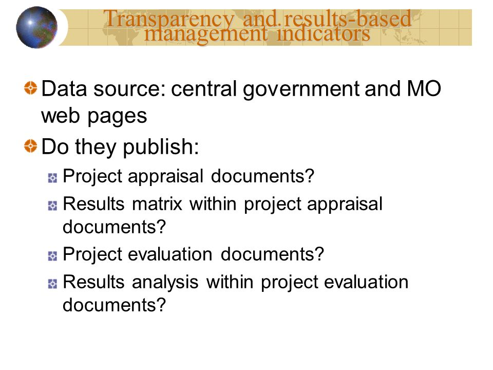 Data source: central government and MO web pages Do they publish: Project appraisal documents? Results matrix within project appraisal documents? Proj