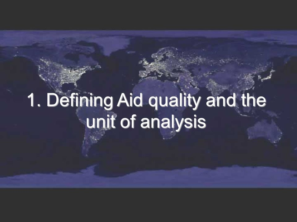 1. Defining Aid quality and the unit of analysis